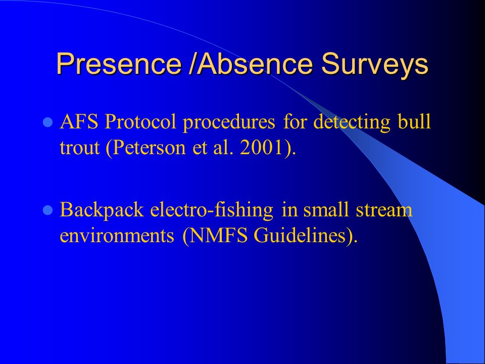 Presence /Absence Surveys AFS Protocol procedures for detecting bull trout (Peterson et al.