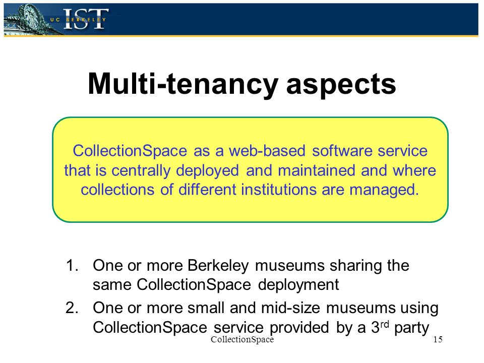 CollectionSpace as a web-based software service that is centrally deployed and maintained and where collections of different institutions are managed.