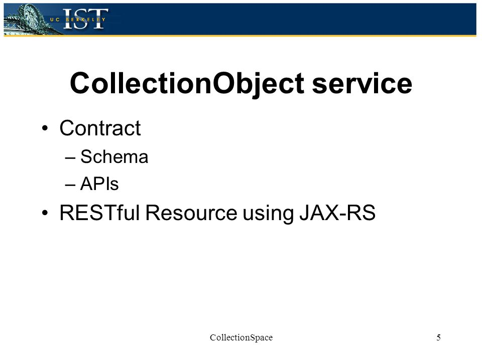 CollectionObject service Contract –Schema –APIs RESTful Resource using JAX-RS 5CollectionSpace
