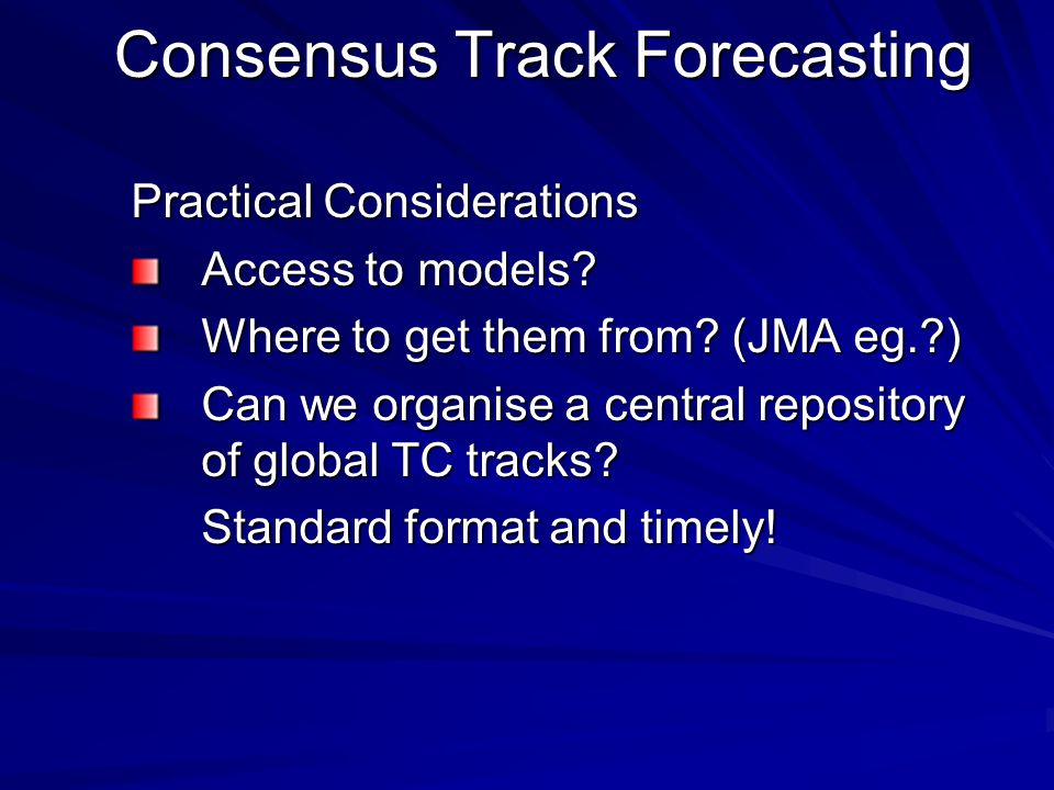 Consensus Track Forecasting Practical Considerations Access to models.