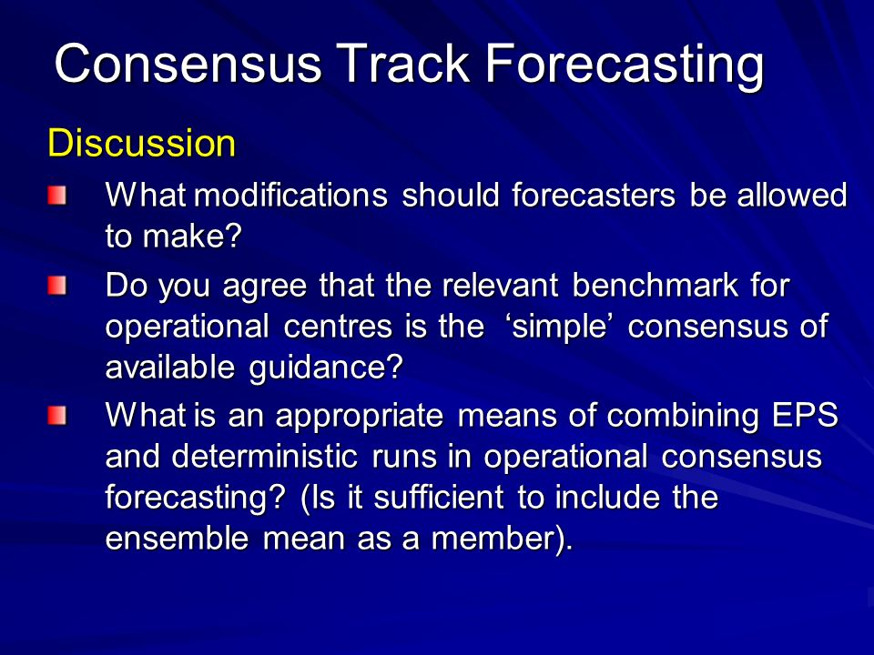 Consensus Track Forecasting Discussion What modifications should forecasters be allowed to make.