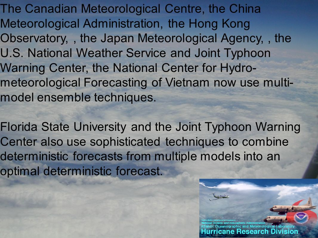 The Canadian Meteorological Centre, the China Meteorological Administration, the Hong Kong Observatory,, the Japan Meteorological Agency,, the U.S.