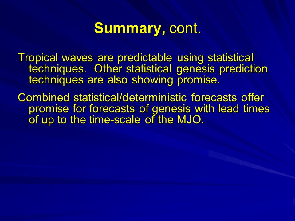 Summary, cont. Tropical waves are predictable using statistical techniques.