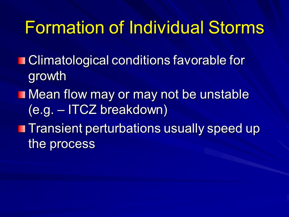 Formation of Individual Storms Climatological conditions favorable for growth Mean flow may or may not be unstable (e.g.