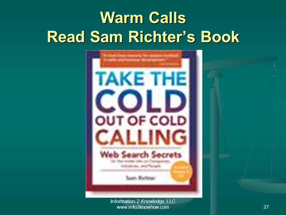 Information-2-Knowledge, LLC www.info2knowhow.com27 Warm Calls Read Sam Richters Book