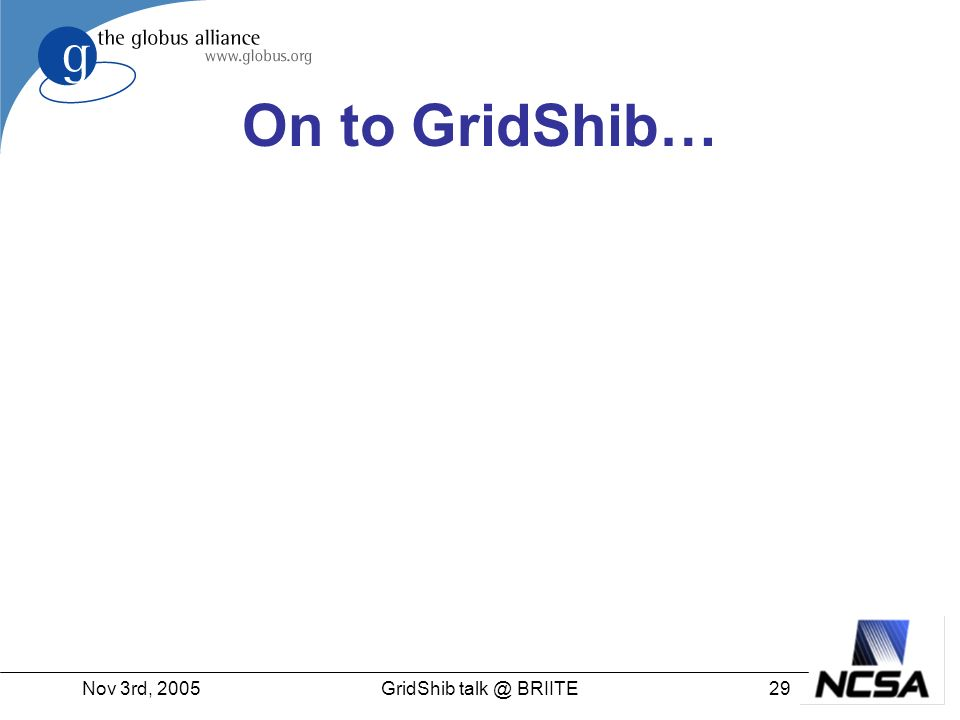 Nov 3rd, 200529GridShib talk @ BRIITE On to GridShib…