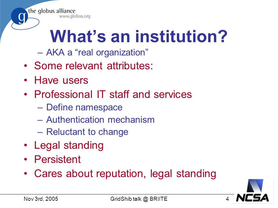 Nov 3rd, 20054GridShib talk @ BRIITE Whats an institution.