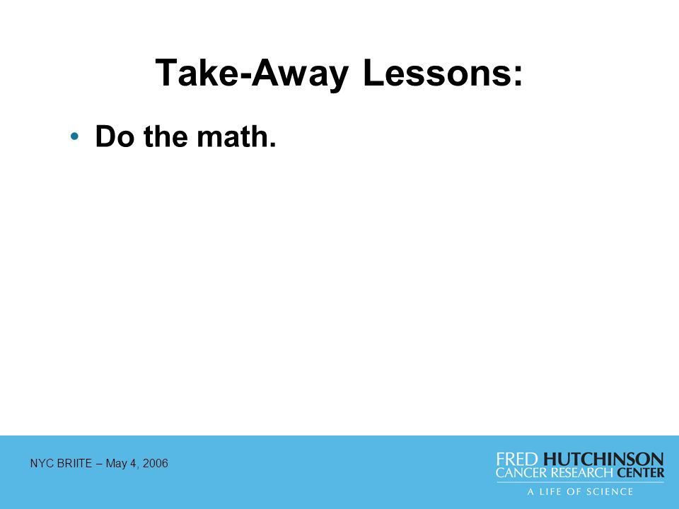 NYC BRIITE – May 4, 2006 Take-Away Lessons: Do the math.