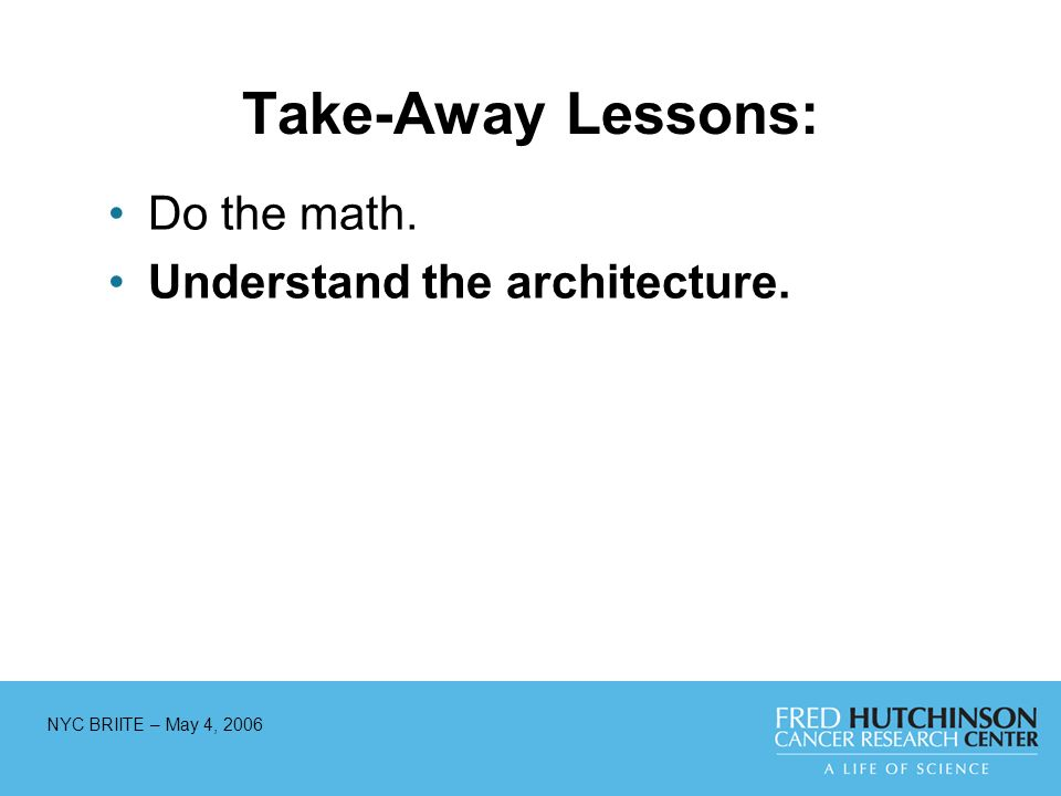 NYC BRIITE – May 4, 2006 Take-Away Lessons: Do the math. Understand the architecture.