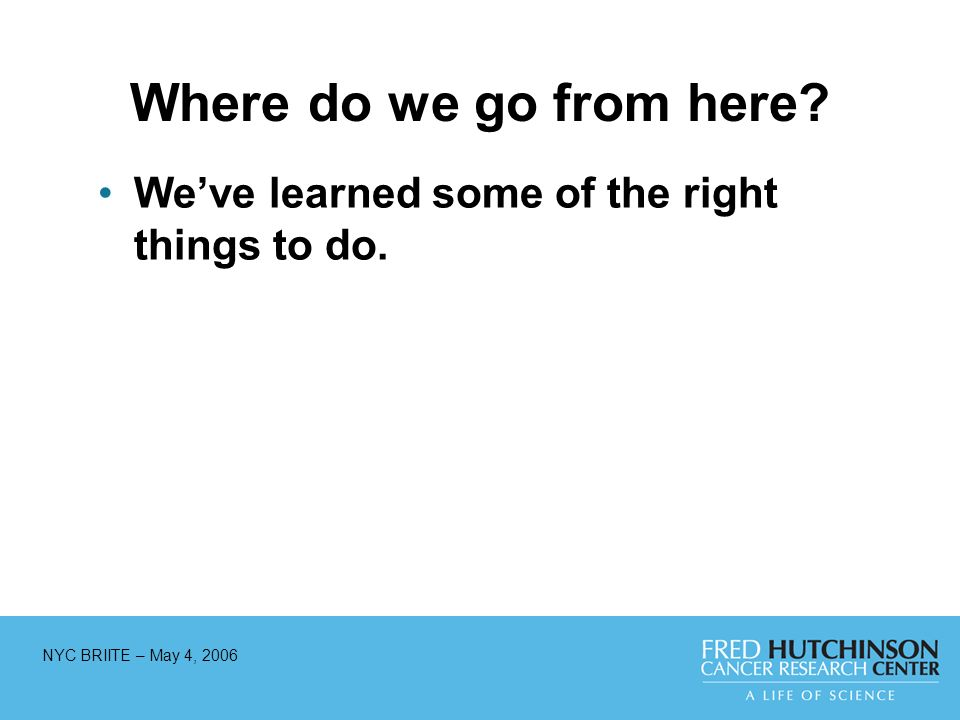 NYC BRIITE – May 4, 2006 Where do we go from here Weve learned some of the right things to do.