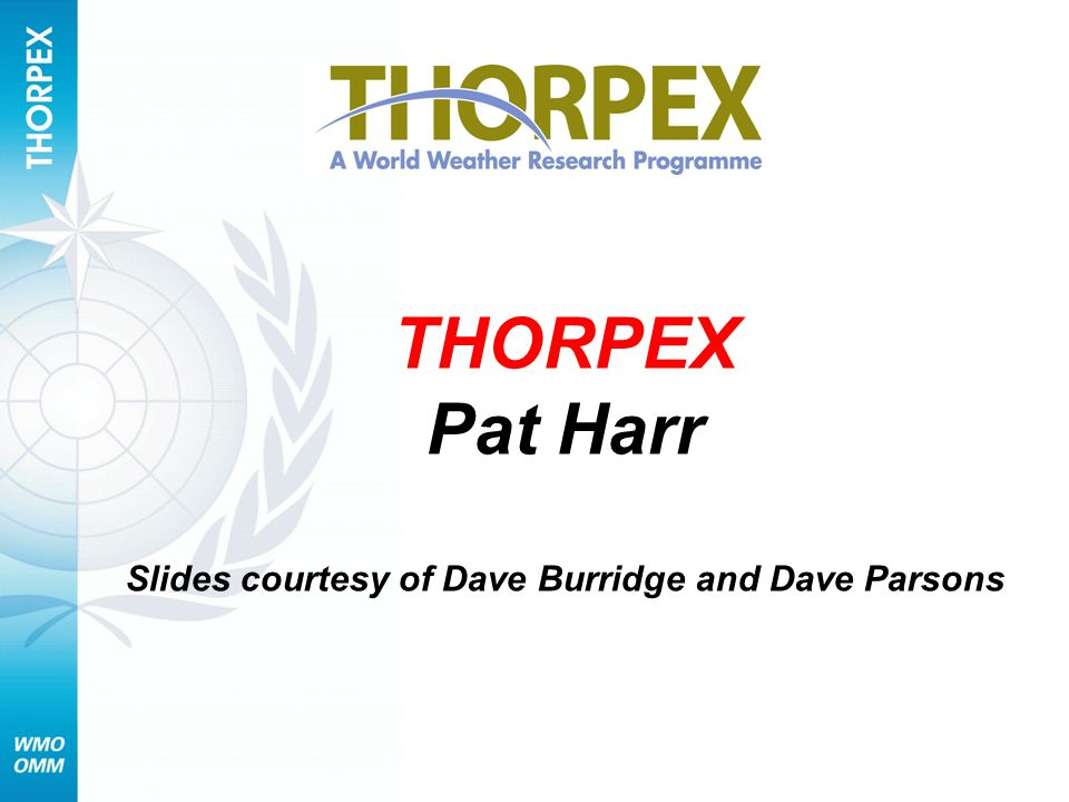 THORPEX Pat Harr Slides courtesy of Dave Burridge and Dave Parsons