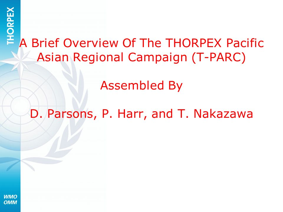 A Brief Overview Of The THORPEX Pacific Asian Regional Campaign (T-PARC) Assembled By D.