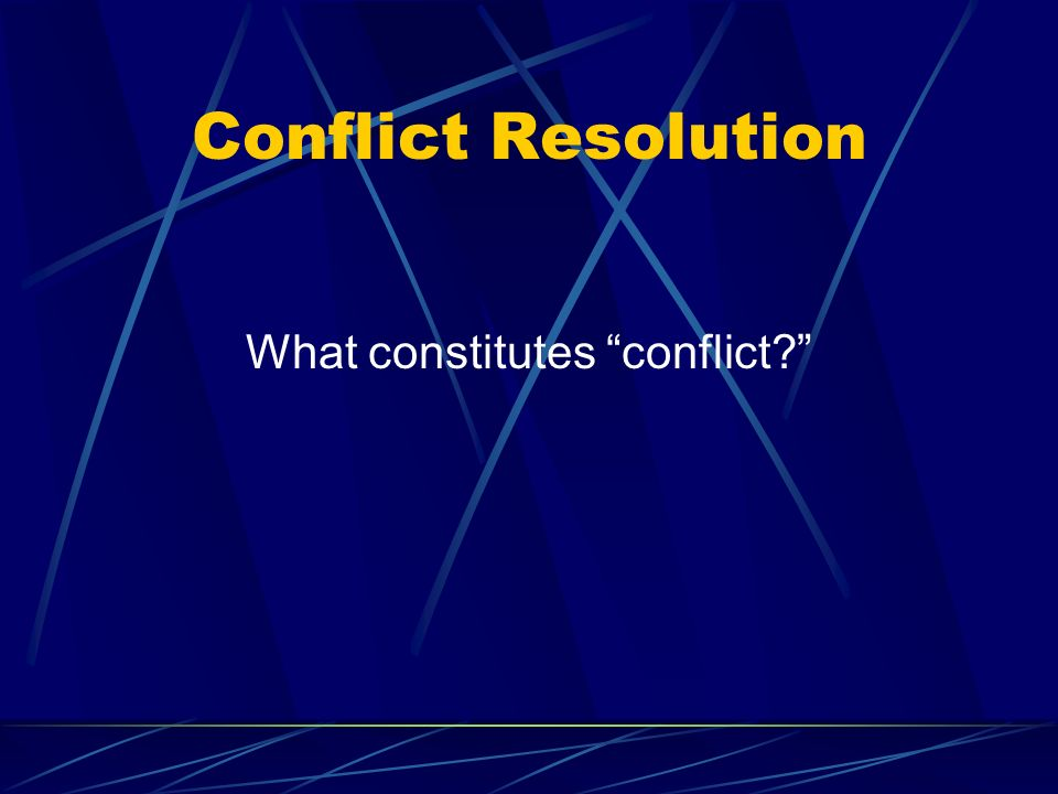 Conflict Resolution What constitutes conflict