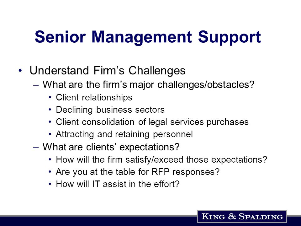 Senior Management Support Understand Firms Challenges –What are the firms major challenges/obstacles.