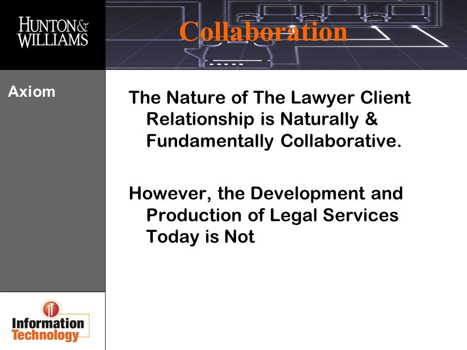 Collaboration Axiom The Nature of The Lawyer Client Relationship is Naturally & Fundamentally Collaborative.