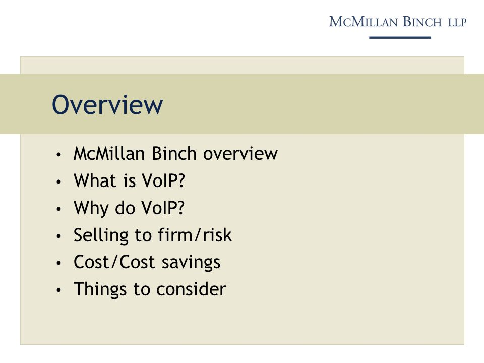 Overview McMillan Binch overview What is VoIP. Why do VoIP.