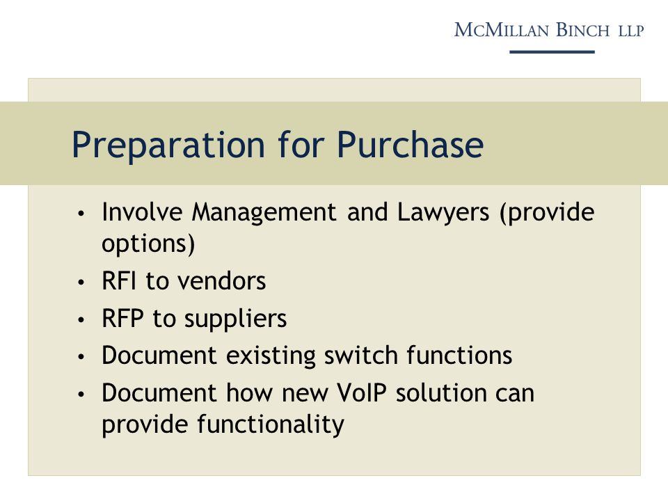 Preparation for Purchase Involve Management and Lawyers (provide options) RFI to vendors RFP to suppliers Document existing switch functions Document how new VoIP solution can provide functionality