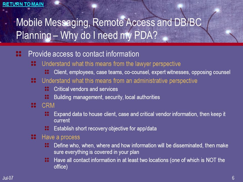 RETURN TO MAIN Jul-076 Mobile Messaging, Remote Access and DB/BC Planning – Why do I need my PDA.