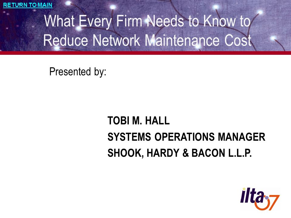 RETURN TO MAIN What Every Firm Needs to Know to Reduce Network Maintenance Cost Presented by: TOBI M.
