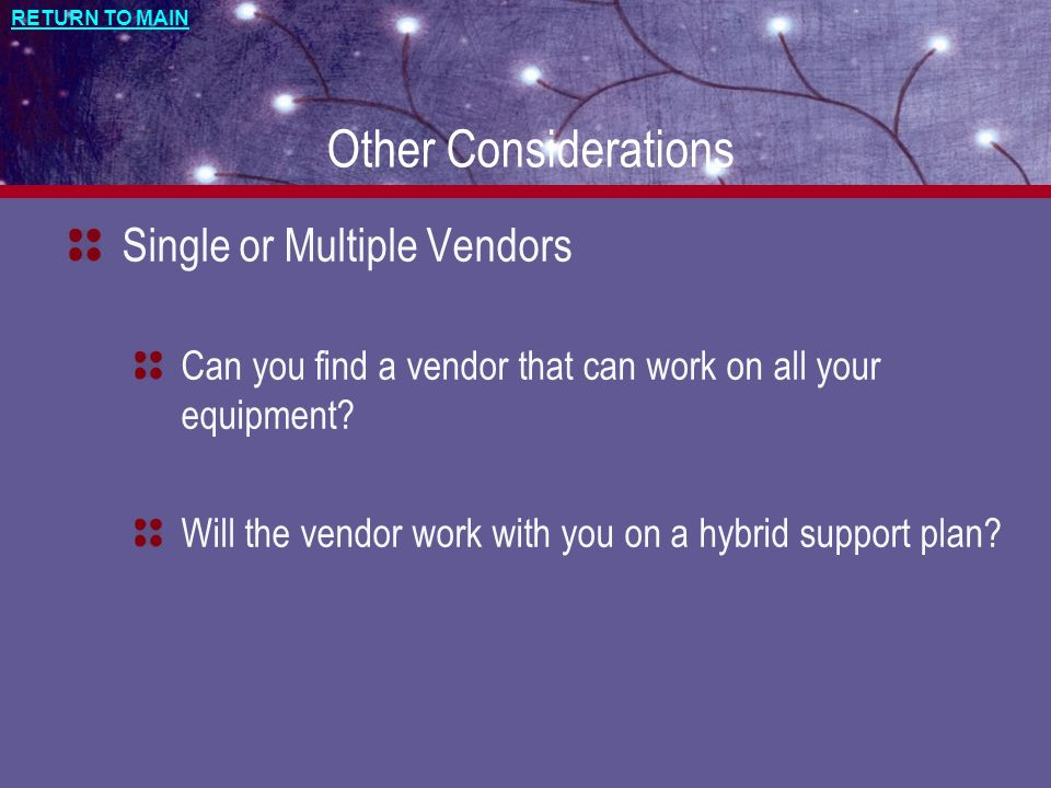 RETURN TO MAIN Other Considerations Single or Multiple Vendors Can you find a vendor that can work on all your equipment.