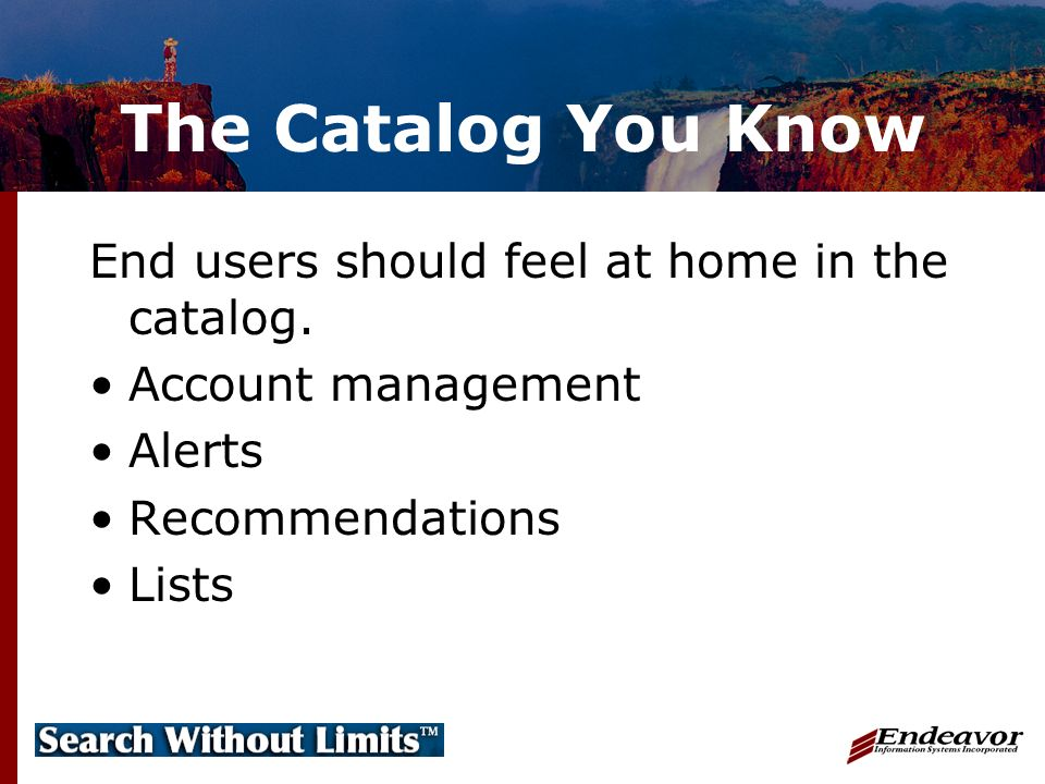 The Catalog You Know End users should feel at home in the catalog.