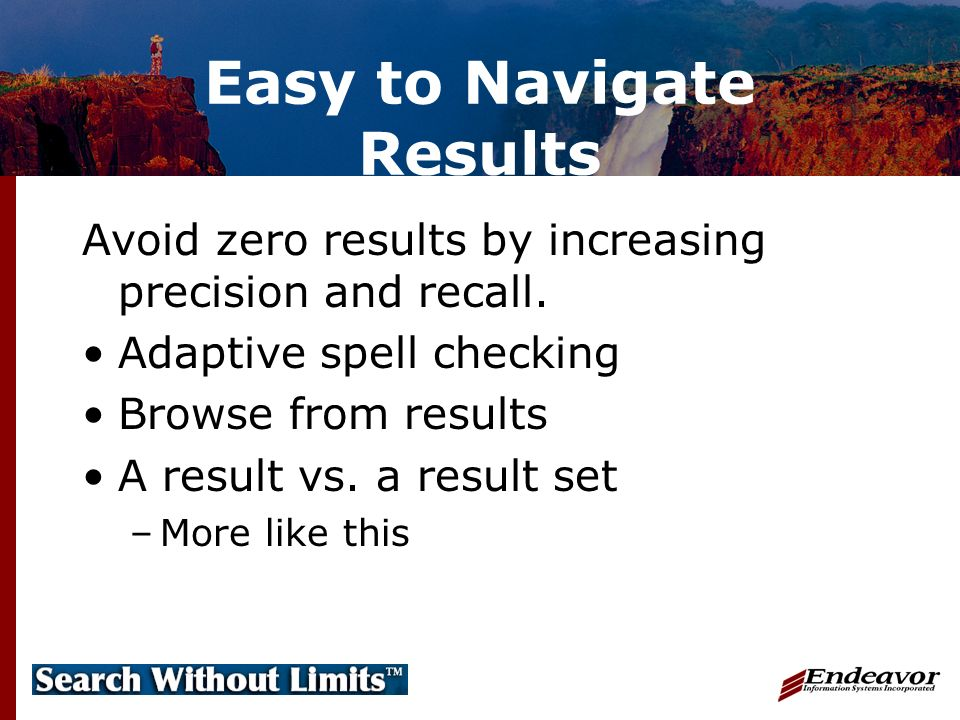 Easy to Navigate Results Avoid zero results by increasing precision and recall.