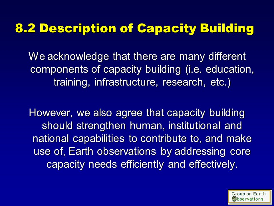 8.2 Description of Capacity Building We acknowledge that there are many different components of capacity building (i.e.
