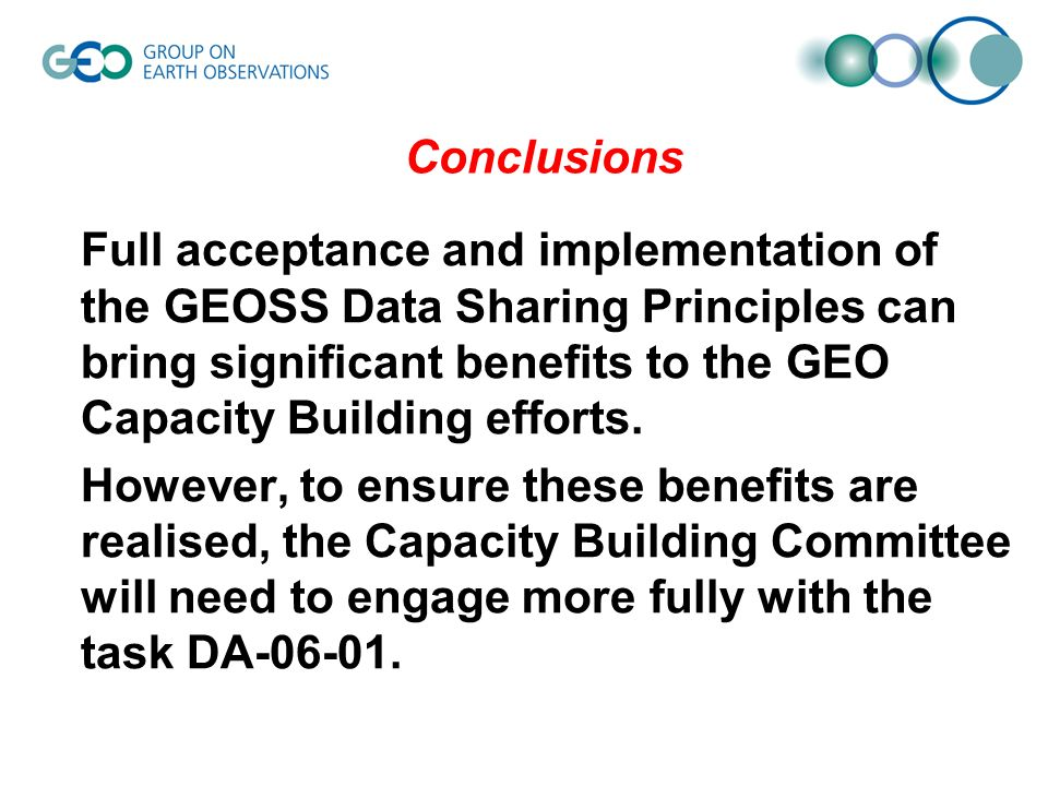 Full acceptance and implementation of the GEOSS Data Sharing Principles can bring significant benefits to the GEO Capacity Building efforts.