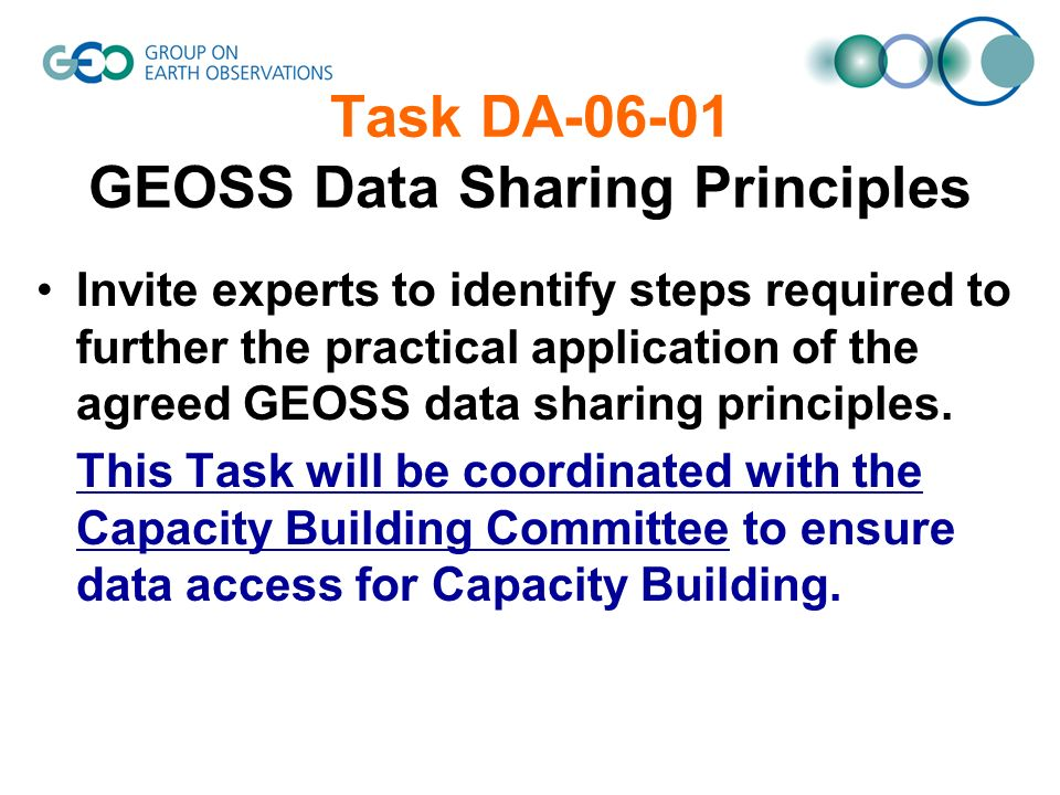Task DA GEOSS Data Sharing Principles Invite experts to identify steps required to further the practical application of the agreed GEOSS data sharing principles.
