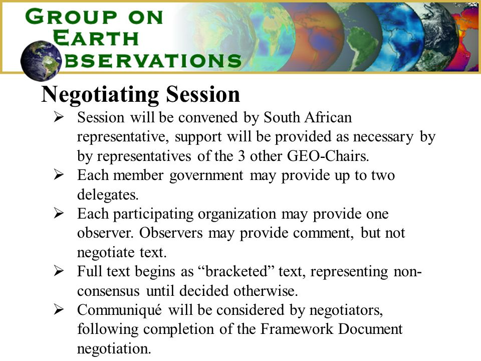 Negotiating Session Session will be convened by South African representative, support will be provided as necessary by by representatives of the 3 other GEO-Chairs.