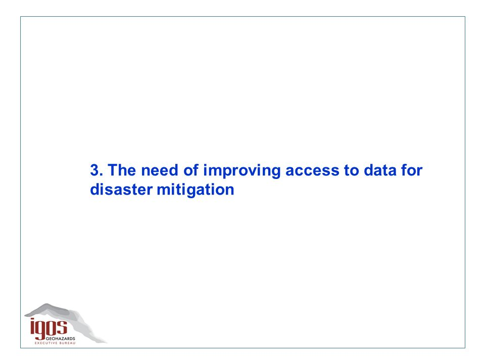 3. The need of improving access to data for disaster mitigation