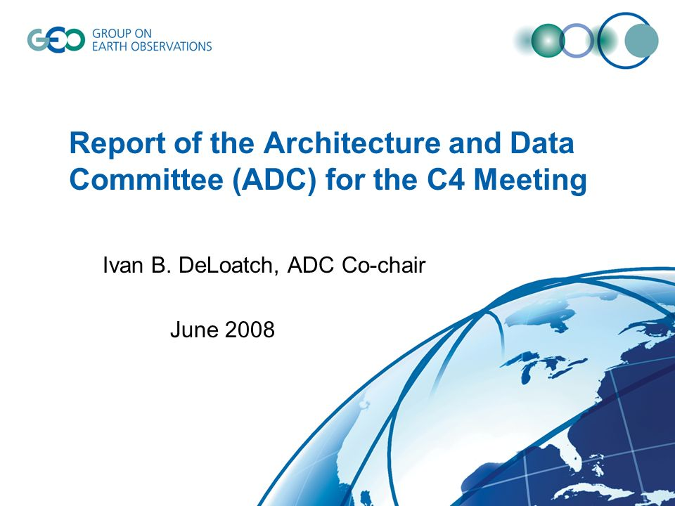 Report of the Architecture and Data Committee (ADC) for the C4 Meeting Ivan B.