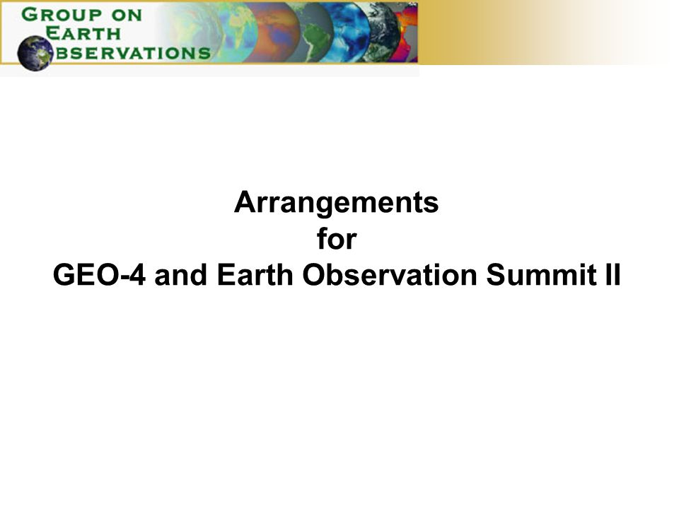 Arrangements for GEO-4 and Earth Observation Summit II