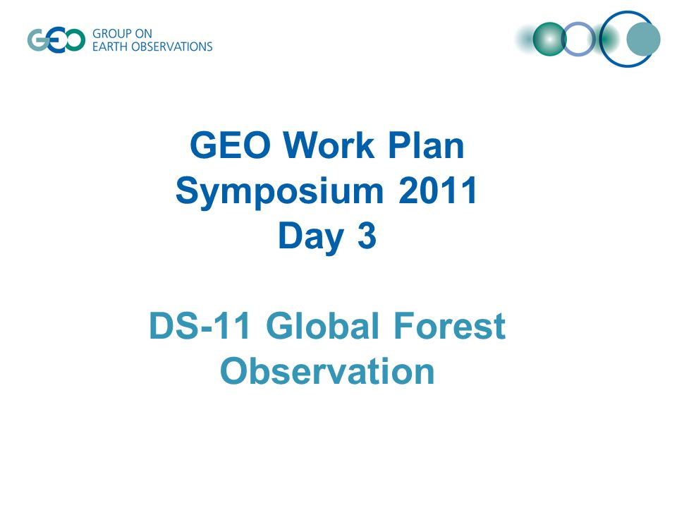 GEO Work Plan Symposium 2011 Day 3 DS-11 Global Forest Observation