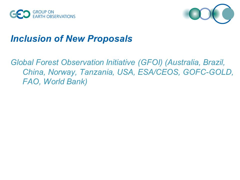 Inclusion of New Proposals Global Forest Observation Initiative (GFOI) (Australia, Brazil, China, Norway, Tanzania, USA, ESA/CEOS, GOFC-GOLD, FAO, World Bank)