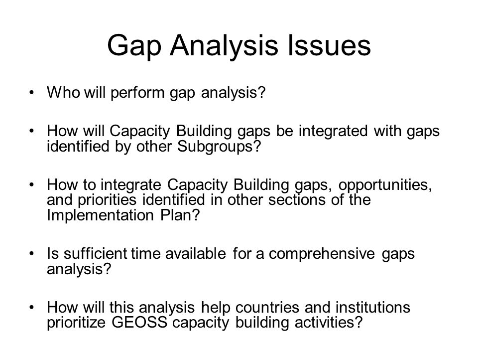 Gap Analysis Issues Who will perform gap analysis.
