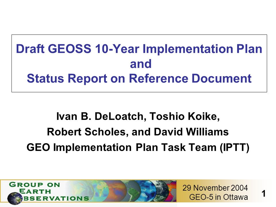 GEO-5 in Ottawa 1 29 November 2004 Draft GEOSS 10-Year Implementation Plan and Status Report on Reference Document Ivan B.