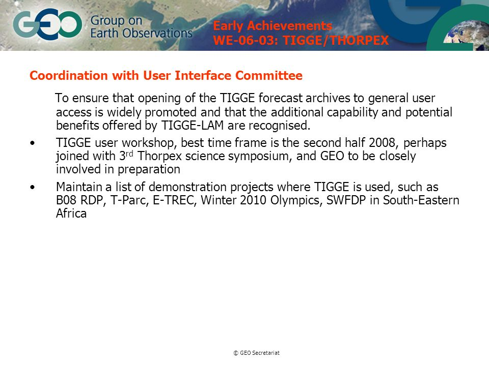 © GEO Secretariat Coordination with User Interface Committee To ensure that opening of the TIGGE forecast archives to general user access is widely promoted and that the additional capability and potential benefits offered by TIGGE-LAM are recognised.