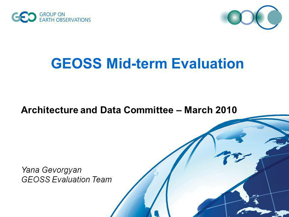 GEOSS Mid-term Evaluation Architecture and Data Committee – March 2010 Yana Gevorgyan GEOSS Evaluation Team