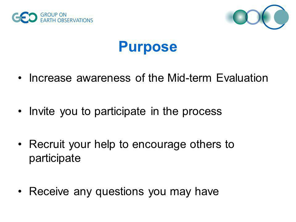 Purpose Increase awareness of the Mid-term Evaluation Invite you to participate in the process Recruit your help to encourage others to participate Receive any questions you may have
