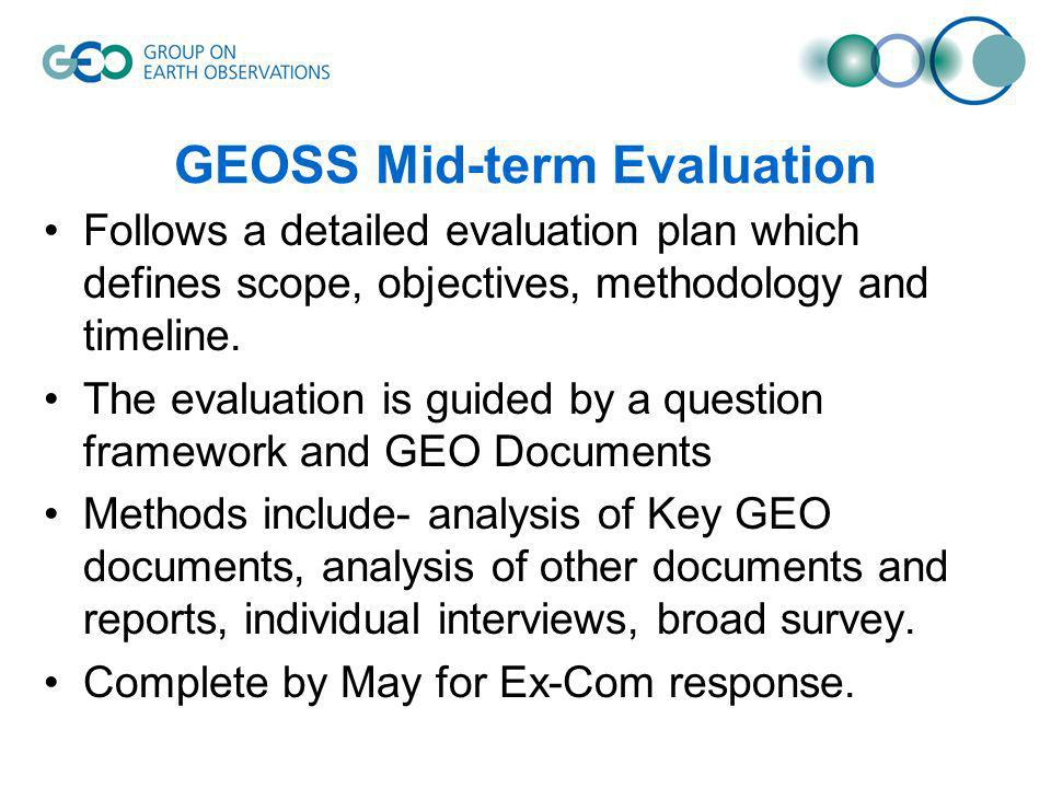 GEOSS Mid-term Evaluation Follows a detailed evaluation plan which defines scope, objectives, methodology and timeline.