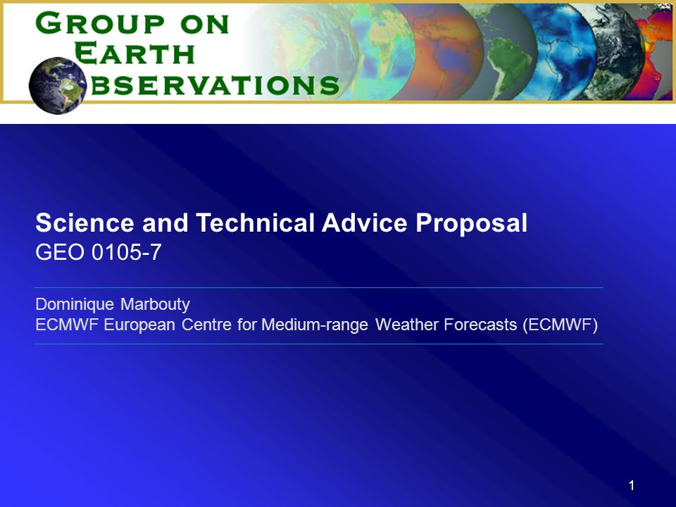 1 Dominique Marbouty ECMWF European Centre for Medium-range Weather Forecasts (ECMWF) Science and Technical Advice Proposal GEO