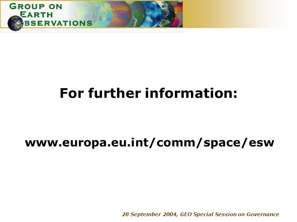 28 September 2004, GEO Special Session on Governance For further information: www.europa.eu.int/comm/space/esw