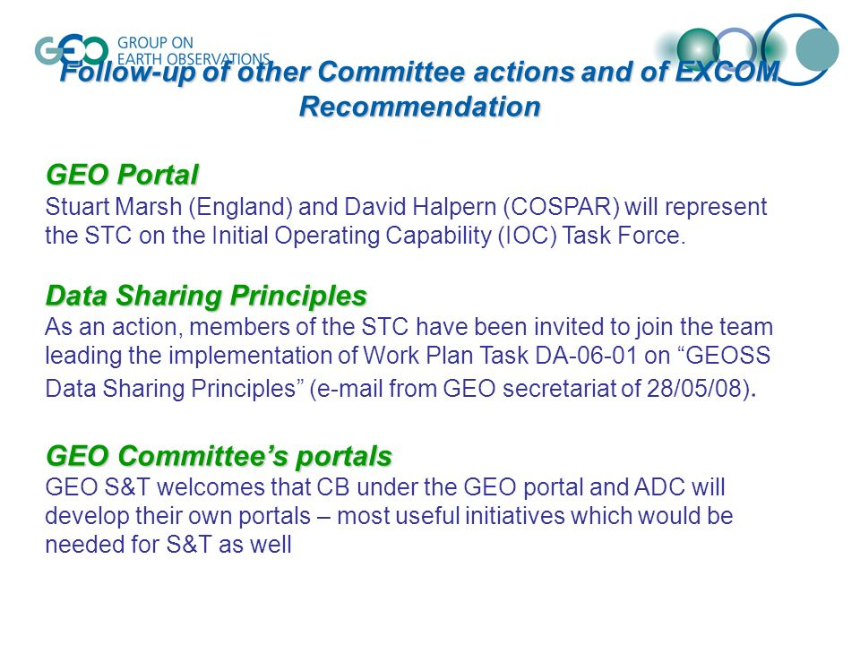 Follow-up of other Committee actions and of EXCOM Recommendation GEO Portal Stuart Marsh (England) and David Halpern (COSPAR) will represent the STC on the Initial Operating Capability (IOC) Task Force.