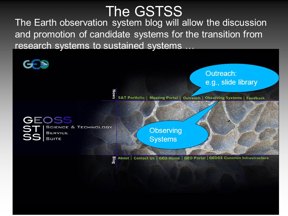 The GSTSS The Earth observation system blog will allow the discussion and promotion of candidate systems for the transition from research systems to sustained systems … Observing Systems Outreach: e.g., slide library