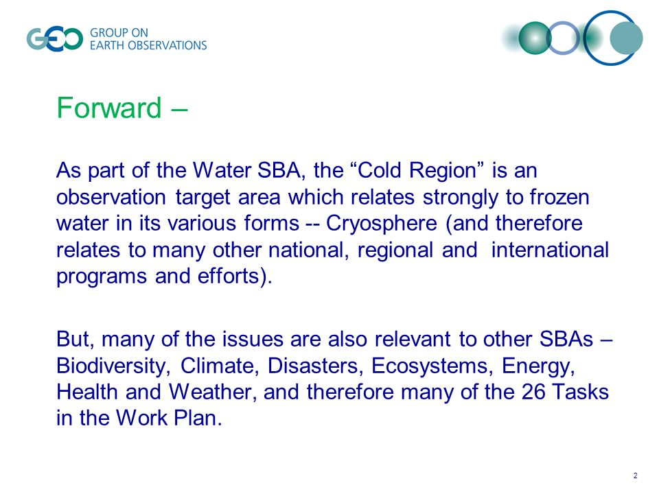 Forward – As part of the Water SBA, the Cold Region is an observation target area which relates strongly to frozen water in its various forms -- Cryosphere (and therefore relates to many other national, regional and international programs and efforts).