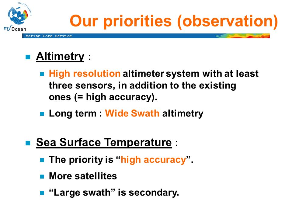 Marine Core Service n Altimetry : n High resolution altimeter system with at least three sensors, in addition to the existing ones (= high accuracy).