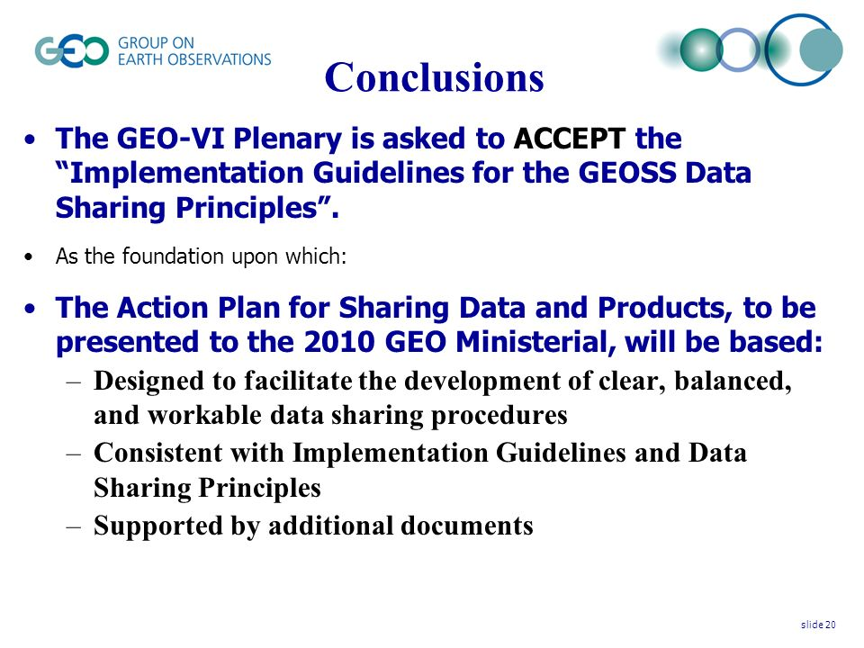 Conclusions The GEO-VI Plenary is asked to ACCEPT the Implementation Guidelines for the GEOSS Data Sharing Principles.