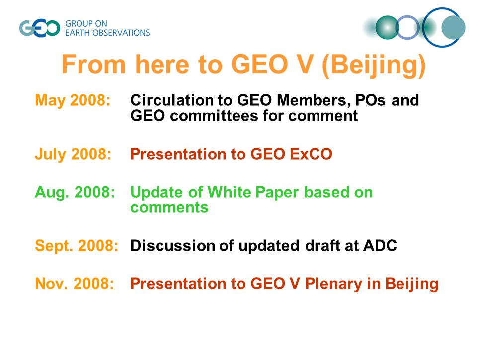 From here to GEO V (Beijing) May 2008: Circulation to GEO Members, POs and GEO committees for comment July 2008: Presentation to GEO ExCO Aug.
