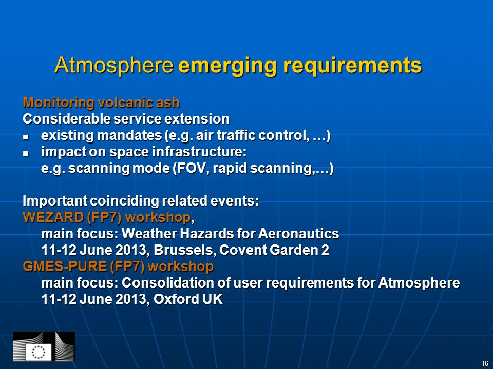 16 Atmosphere emerging requirements Monitoring volcanic ash Considerable service extension existing mandates (e.g.